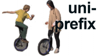 UNI- prefix: unique, unicycle, university!