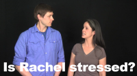 Is Rachel Stressed? – Imitation Exercise