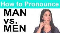How to Pronounce MAN vs. MEN