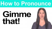 How to Pronounce GIVE ME ('gimme')
