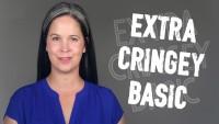 AMERICAN SLANG:  EXTRA, CRINGEY, BASIC