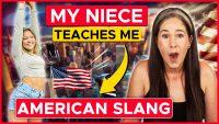 LEARN AMERICAN SLANG | MY NIECE TEACHES ME SLANG